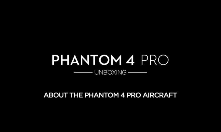 DJI – Phantom 4 Pro – Unboxing – About the Aircraft