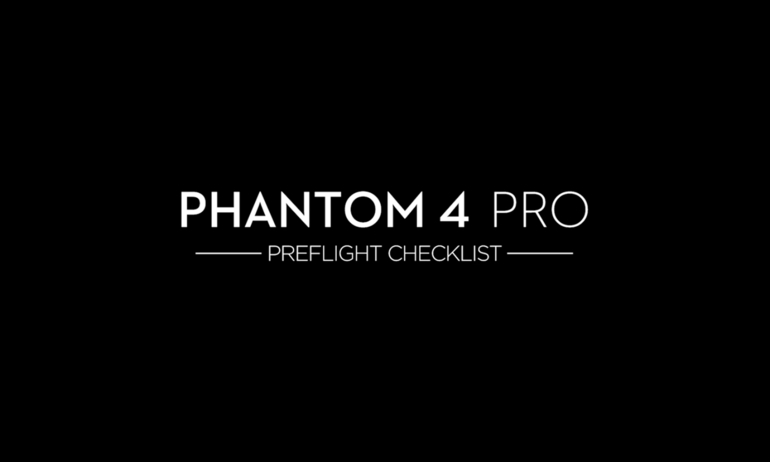 DJI – Phantom 4 Pro – Pre-Flight Checklist